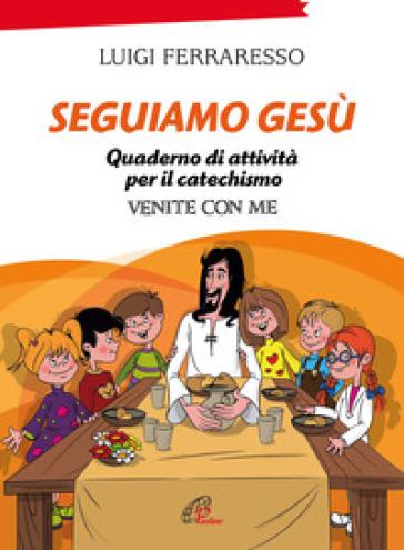 Seguiamo Gesù. Quaderno di attività per il catechismo Cei «Venite con me». Ediz. illustrata - Luigi Ferraresso |