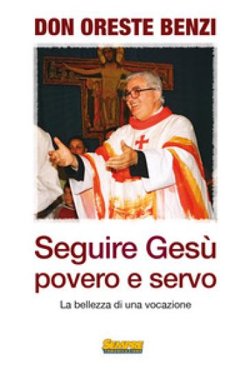 Seguire Gesù povero e servo. La bellezza di una vocazione - Oreste Benzi  