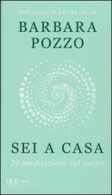 Sei a casa. 24 meditazioni sul corpo - Barbara Pozzo |