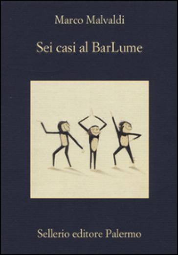 Sei casi al BarLume - Marco Malvaldi  