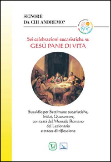 Sei celebrazioni eucaristiche su Gesù pane di vita. Sussidio per Settimane eucaristiche, Tridui, Quarantore, con testi - E. G. Astori | Kritjur.org