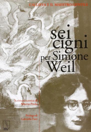 Sei cigni per Simone Weil. L'allieva e il maestro gentile - Alberto Preda | Ericsfund.org
