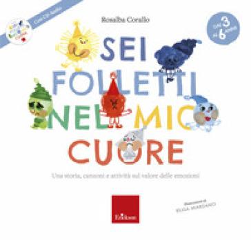Sei folletti nel mio cuore. Una storia, canzoni e attività sul valore delle emozioni. Ediz. a colori. Con CD-Audio - Rosalba Corallo |