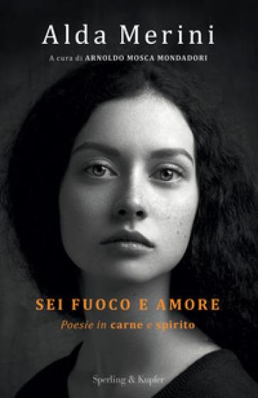 Sei fuoco e amore. Poesie in carne e spirito - Alda Merini | Rochesterscifianimecon.com