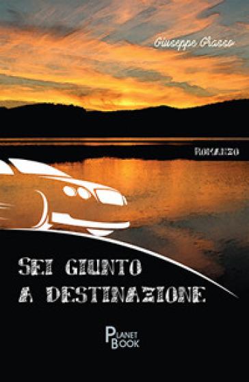 Sei giunto a destinazione - Giuseppe Grasso |