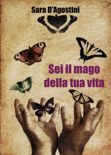 Sei il mago della tua vita - Sara D'Agostini pdf epub