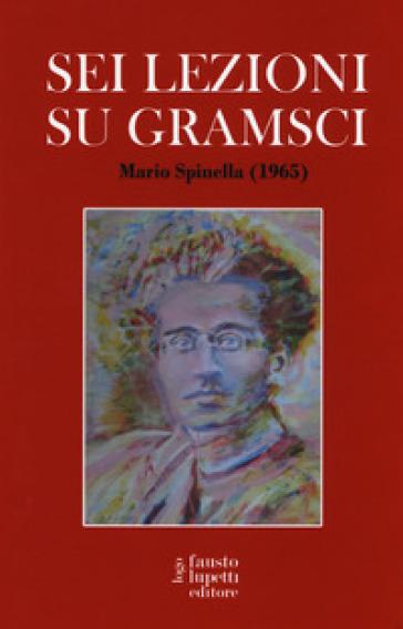 Sei lezioni su Gramsci - Mario Spinella |