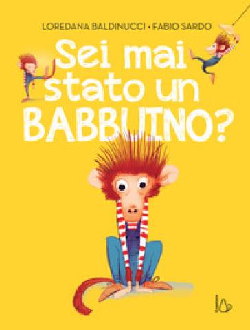 Sei mai stato un babbuino? Ediz. a colori - Loredana Baldinucci | Thecosgala.com