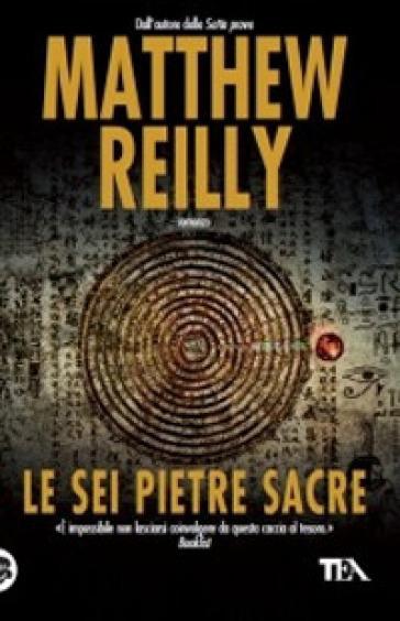 Sei pietre sacre (Le) - Matthew Reilly |