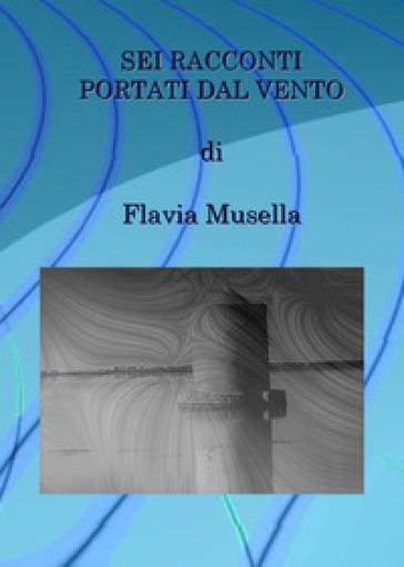 Sei racconti portati dal vento - Flavia Musella |