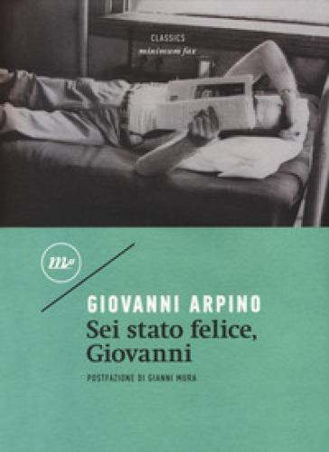 Sei stato felice, Giovanni - Giovanni Arpino |