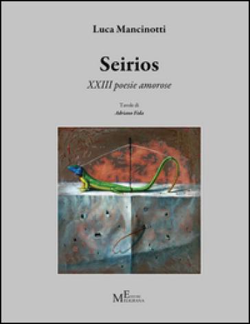 Seirios. 13 poesie amorose - Luca Mancinotti |
