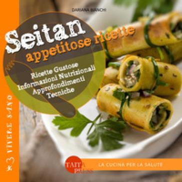 Seitan. Appetitose ricette - Dariana Bianchi   Ericsfund.org