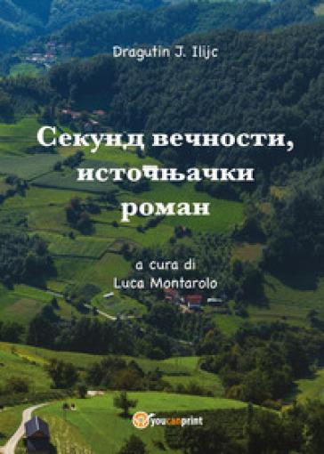 Sekund vecnosti, istocnjacki roman. Ediz. multilingue - Dragutin J. Ilijc  