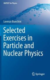 Selected Exercises in Particle and Nuclear Physics
