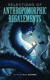 Selections of Anthropomorphic Regalements: Volume 1