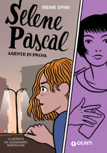 Selene Pascal. Agente in prova - Irene Spini  