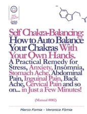 Self Chakra Balancing: How to Auto Balance Your Chakras With Your Own Hands. (Manual #002)
