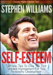 Self Esteem: Self-help Tips To Give You That Needed Improvement For Your Personality Development
