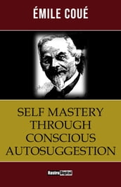 Self-Mastery Through Conscious Auto-Suggestion