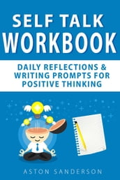 Self Talk Workbook: Daily Reflections & Writing Prompts for Positive Thinking