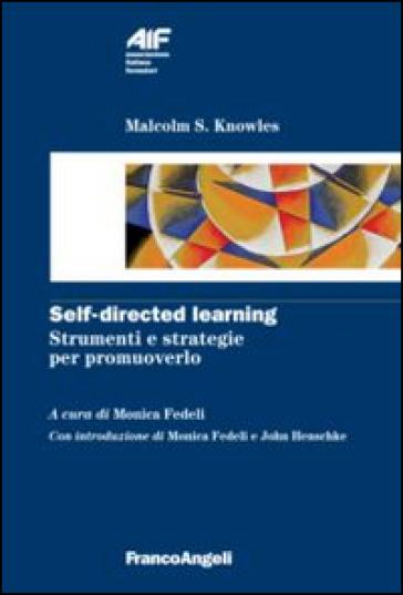 Self-directed learning. Strumenti e strategie per promuoverlo - Malcolm S. Knowles |