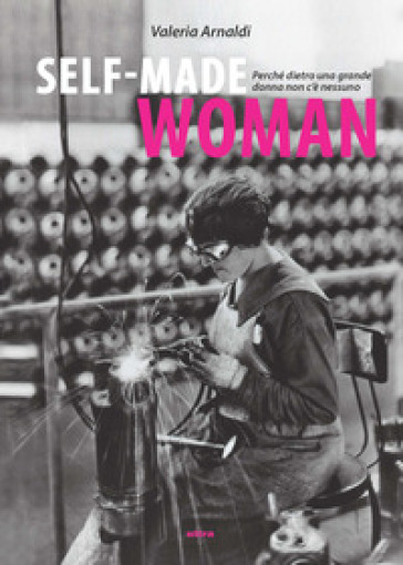 Self made woman. Perché dietro una grande donna non c'è nessuno - Valeria Arnaldi | Kritjur.org