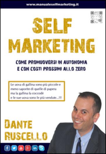 Self marketing. Come promuoversi in autonomia e con costi prossimi allo zero - Dante Ruscello pdf epub