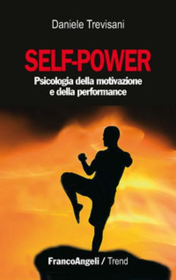 Self-power. Psicologia della motivazione e della performance - Daniele Trevisani   Jonathanterrington.com