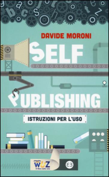 Self publishing: istruzioni per l'uso - Davide Moroni | Ericsfund.org