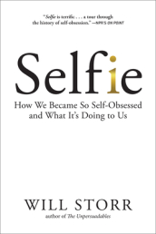Selfie: How We Became So Self-Obsessed and What It s Doing to Us