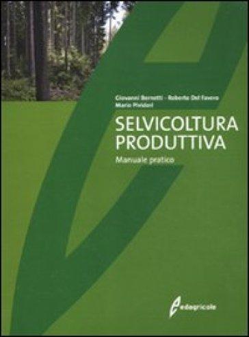 Selvicoltura produttiva. Manuale tecnico - Giovanni Bernetti | Jonathanterrington.com