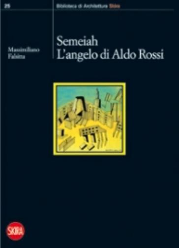 Semeiah. L'angelo di Aldo Rossi - Massimiliano Falsitta  