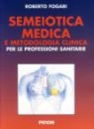 Semeiotica medica e metodologia clinica - Roberto Fogari |