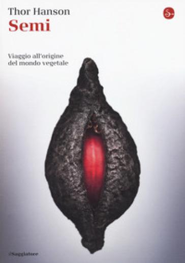 Semi. Viaggio all'origine del mondo vegetale - Thor Hanson |