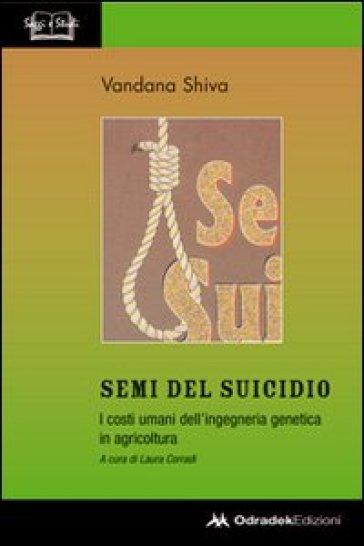 Semi del suicidio. I costi umani dell'ingegneria genetica in agricoltura - Vandana Shiva | Thecosgala.com