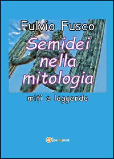 Semidei nella mitologia. Miti e leggende - Fulvio Fusco |