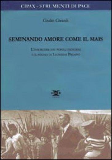 Seminando amore come il mais. L'insorgere dei popoli indigeni e il sogno di Leonidas Proano - Giulio Girardi |