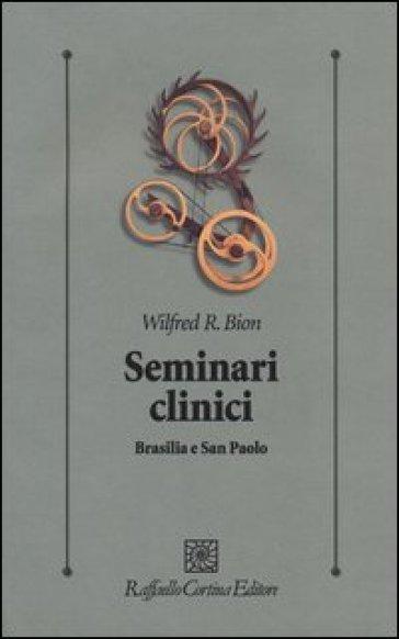 Seminari clinici. Brasilia e San Paolo - Wilfred R. Bion |