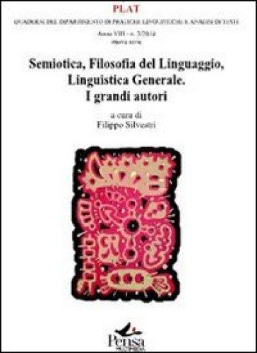 Semiotica. Filosofia del linguaggio. Linguistica generale. I grandi autori - F. Silvestri  