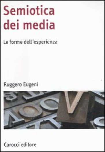 Semiotica dei media. Le forme dell'esperienza - Ruggero Eugeni |