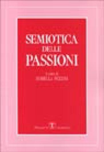Semiotica delle passioni. Saggi di analisi semantica e testuale - Isabella Pezzini | Rochesterscifianimecon.com