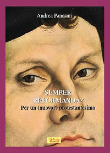 Semper reformanda? Per un (nuovo?) protestantesimo - Andrea Panerini  