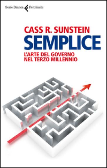Semplice. L'arte del governo nel terzo millennio - Cass R. Sunstein   Rochesterscifianimecon.com