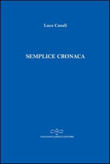 Semplice cronaca - Luca Canali  