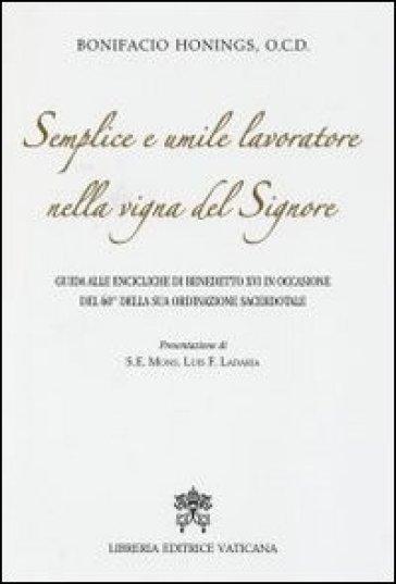Semplice e umile lavoratore nella vigna del Signore. Guida alle encicliche di Benedetto XVI in occasione del 60° della sua ordinazione sacerdotale