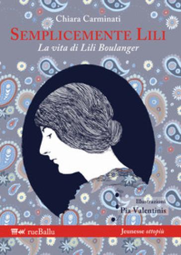 Semplicemente Lili. La vita di Lili Boulanger - Chiara Carminati pdf epub