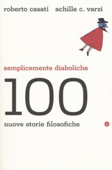 Semplicemente diaboliche. 100 nuove storie filosofiche - Roberto Casati  