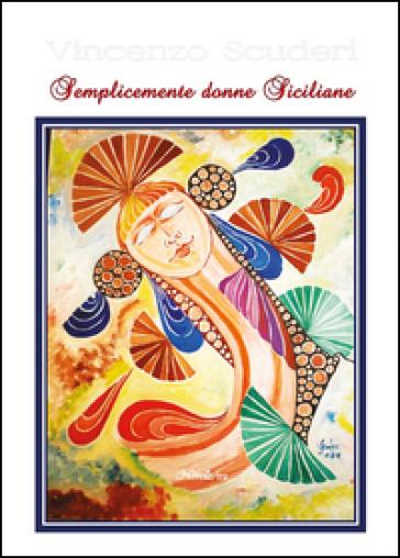 Semplicemente donne siciliane - Vincenzo Scuderi  