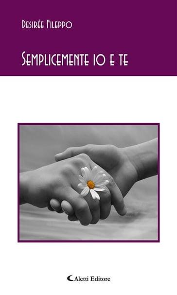Semplicemente Io E Te Desirée Fileppo Ebook Mondadori Store